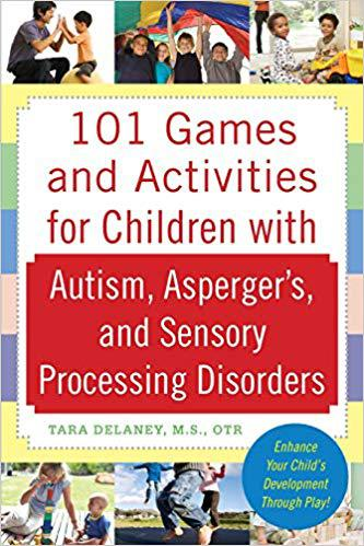 101 Games and Activities for Children With Autism, Asperger's and Sensory Processing Disorders Paperback – August 5, 2009